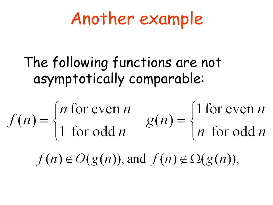 Another example The following functions are not asymptotically comparable: