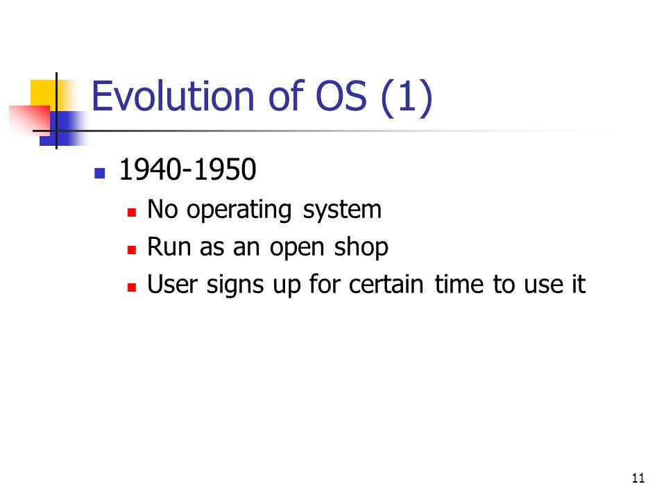 Evolution of OS (1) No operating system Run as an open shop