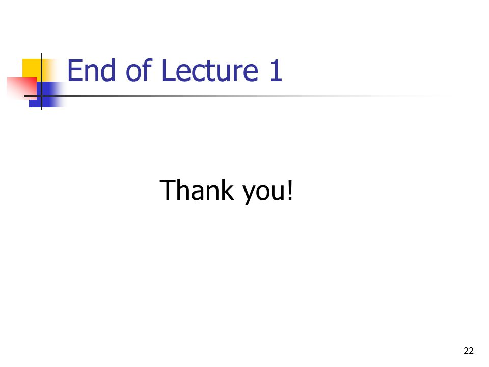 End of Lecture 1 Thank you!