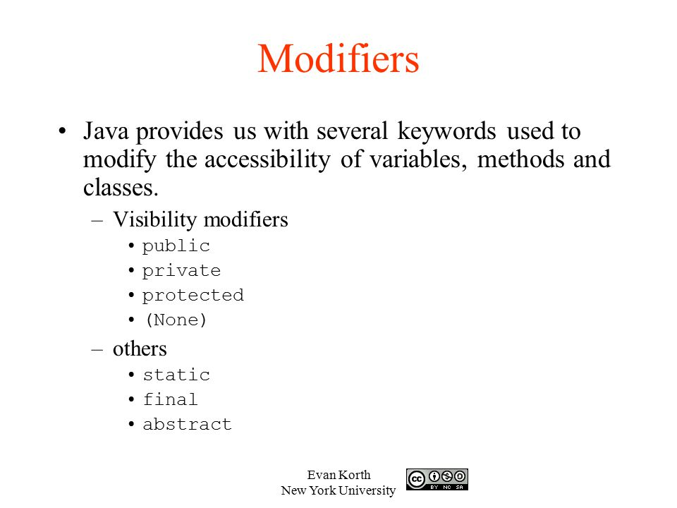Modifiers Java provides us with several keywords used to modify the accessibility of variables, methods and classes.