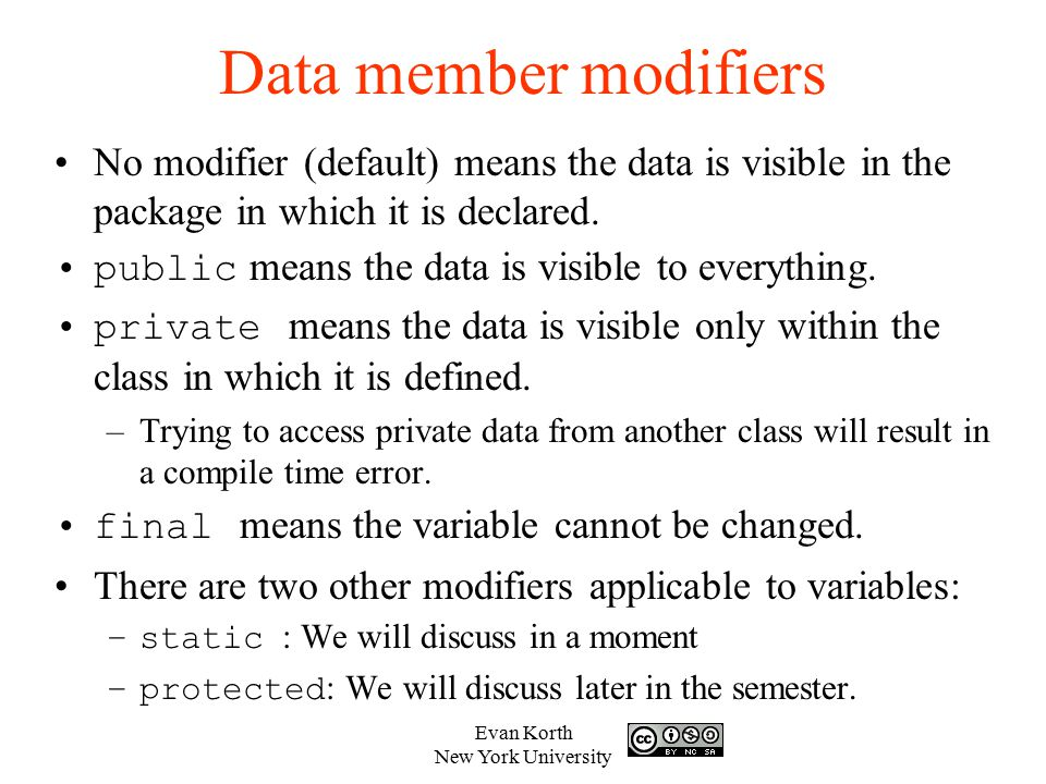 Data member modifiers No modifier (default) means the data is visible in the package in which it is declared.