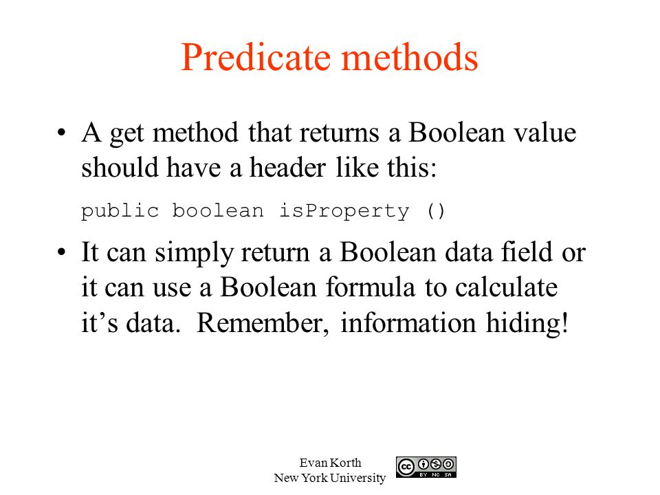 Predicate methods A get method that returns a Boolean value should have a header like this: public boolean isProperty ()