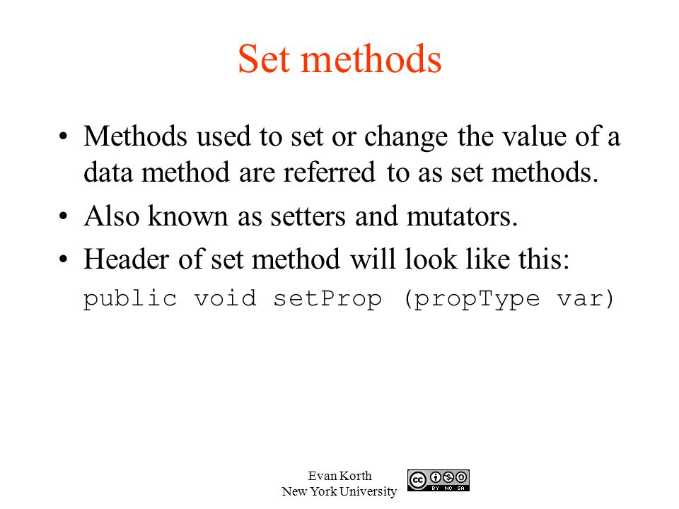 Set methods Methods used to set or change the value of a data method are referred to as set methods.