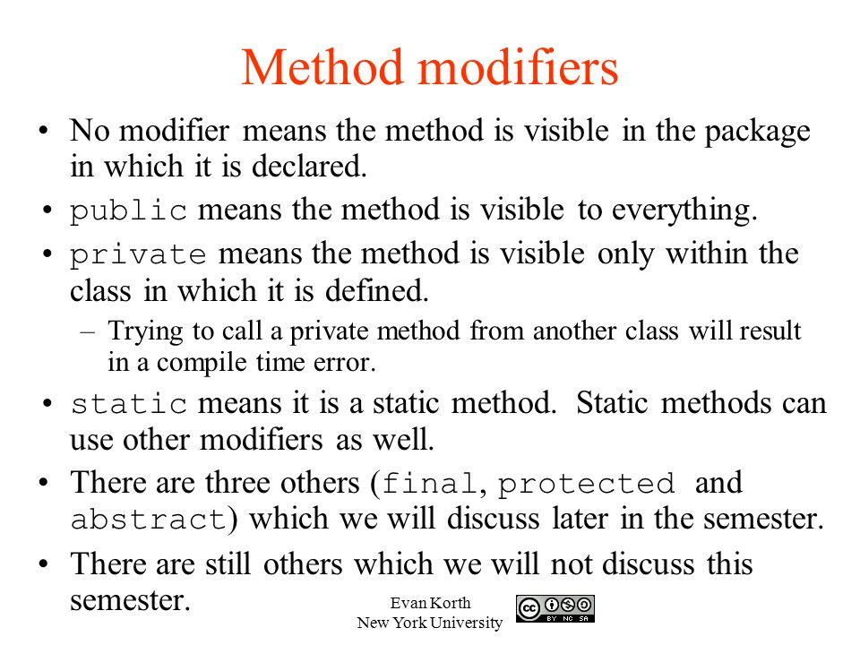 Method modifiers No modifier means the method is visible in the package in which it is declared. public means the method is visible to everything.