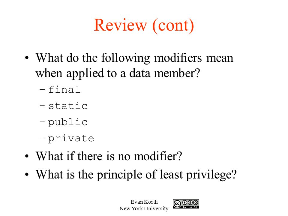 Review (cont) What do the following modifiers mean when applied to a data member final. static. public.