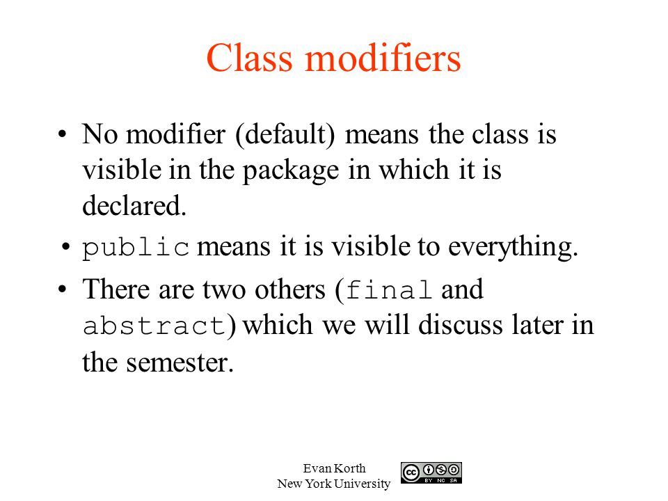 Class modifiers No modifier (default) means the class is visible in the package in which it is declared.