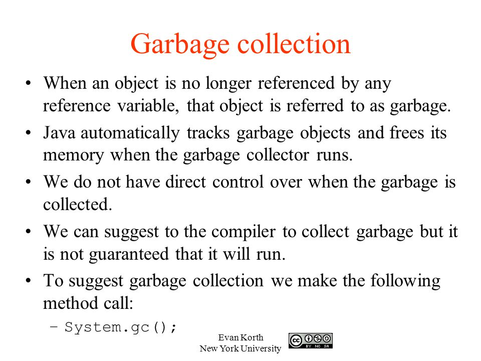 Garbage collection When an object is no longer referenced by any reference variable, that object is referred to as garbage.