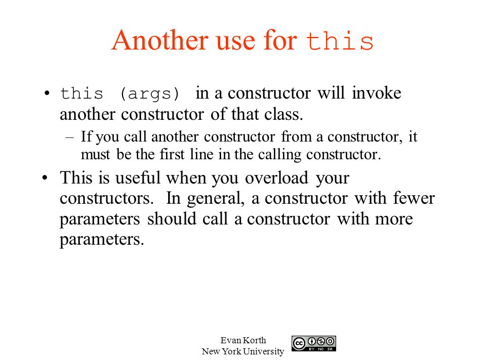 Another use for this this (args) in a constructor will invoke another constructor of that class.