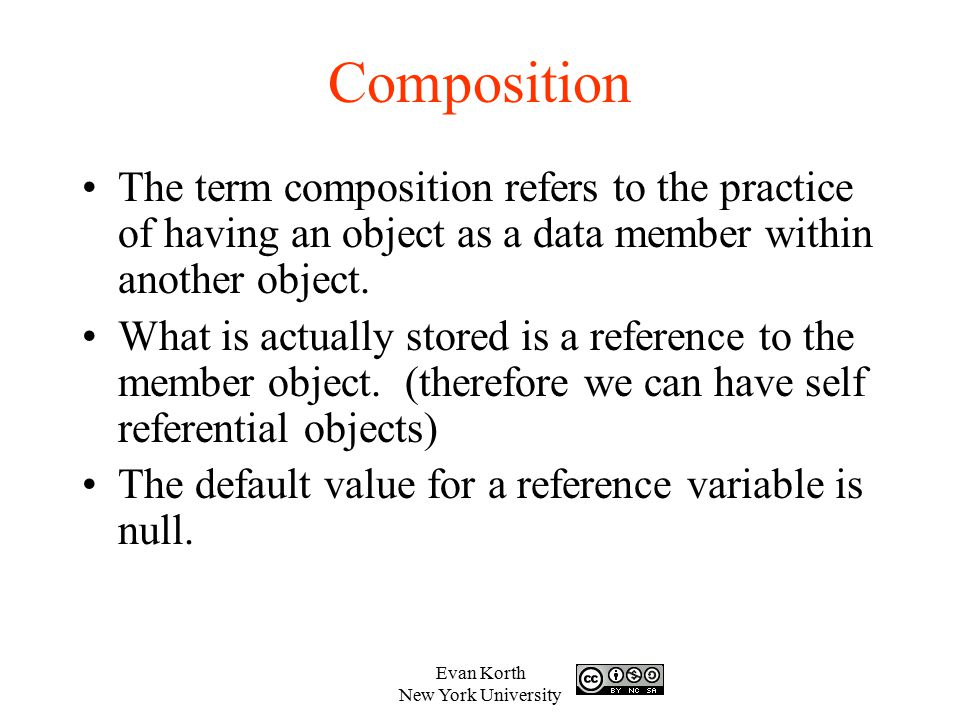 Composition The term composition refers to the practice of having an object as a data member within another object.