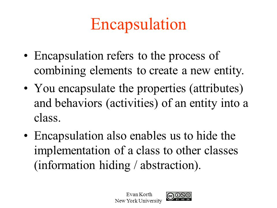 Encapsulation Encapsulation refers to the process of combining elements to create a new entity.