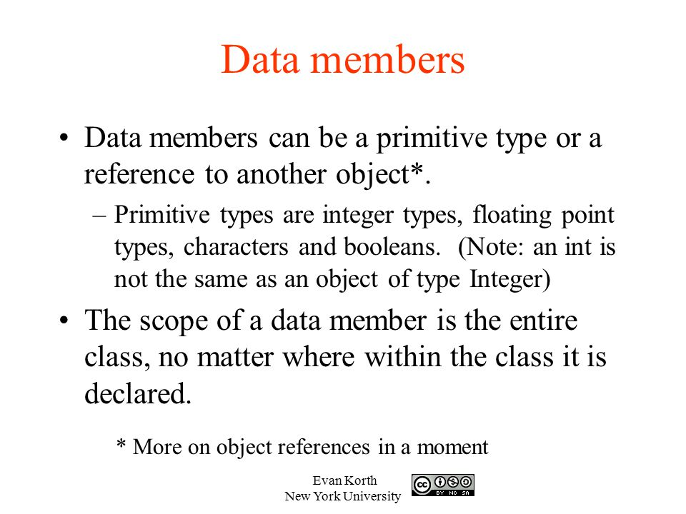 Data members Data members can be a primitive type or a reference to another object*.
