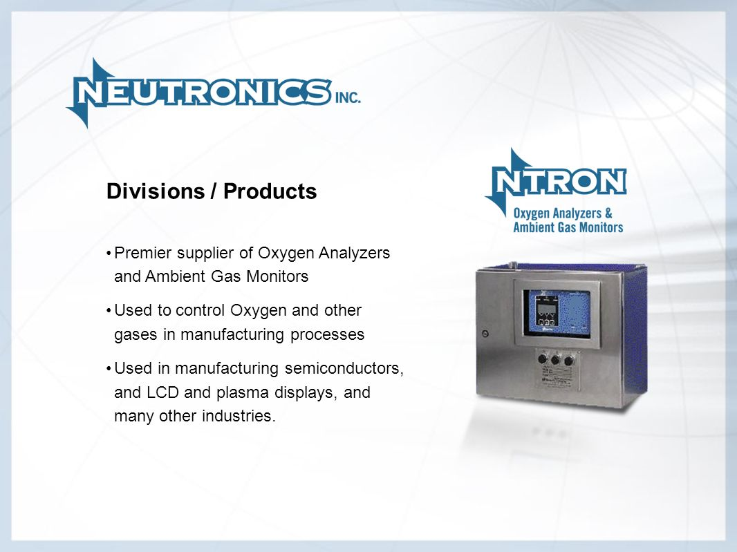 Divisions / ProductsPremier supplier of Oxygen Analyzers and Ambient Gas Monitors. Used to control Oxygen and other gases in manufacturing processes.
