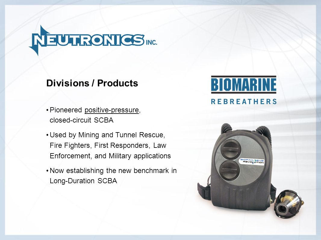 Divisions / Products Pioneered positive-pressure, closed-circuit SCBA