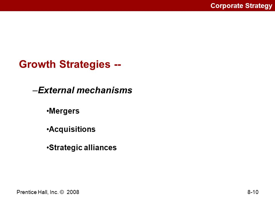 Growth Strategies -- External mechanisms Mergers Acquisitions