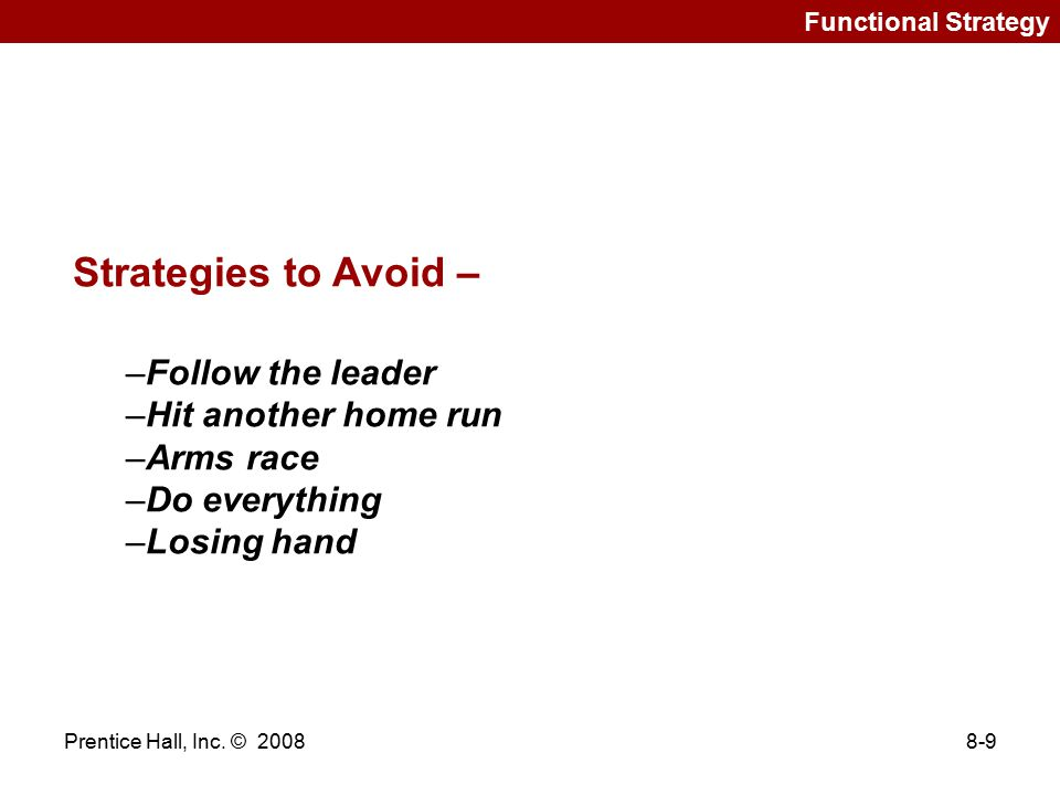 Strategies to Avoid – Follow the leader Hit another home run Arms race