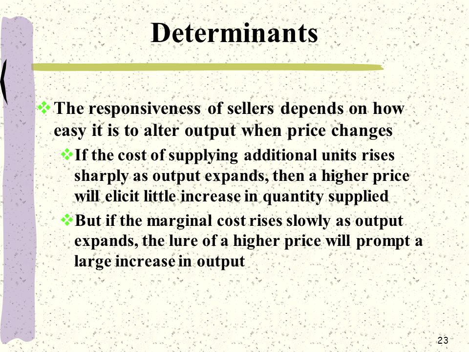 Determinants The responsiveness of sellers depends on how easy it is to alter output when price changes.