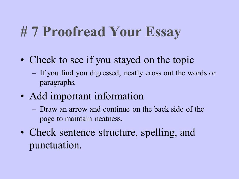 writing an effective essay after you ve prepared ppt video  7 proof your essay check to see if you stayed on the topic