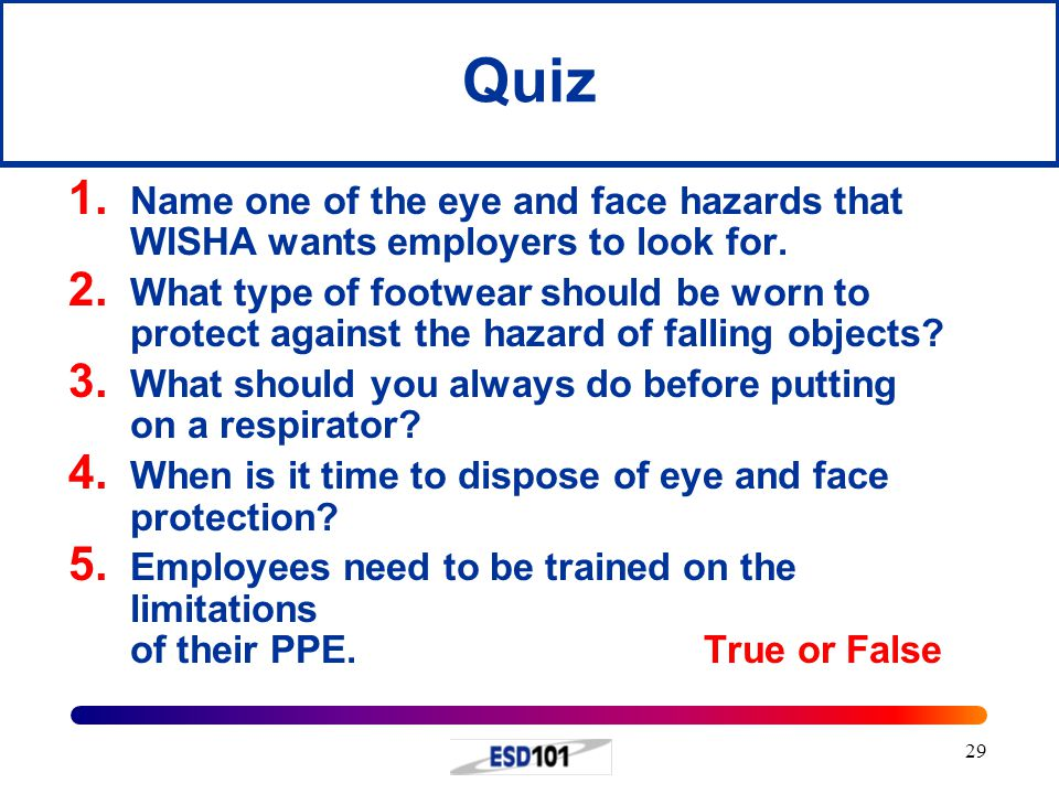 Quiz Name one of the eye and face hazards that WISHA wants employers to look for.