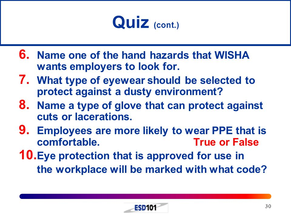 Quiz (cont.) Name one of the hand hazards that WISHA wants employers to look for.