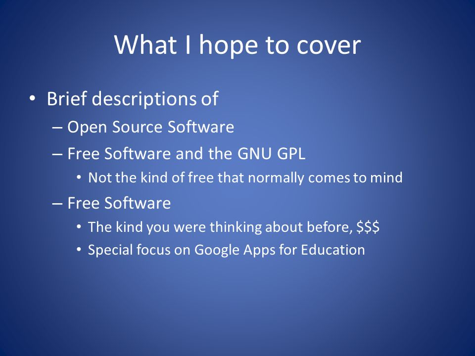What I hope to cover Brief descriptions of Open Source Software