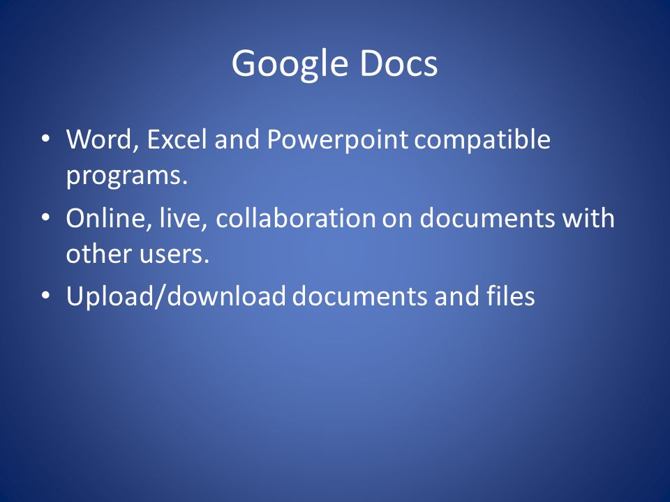 Google Docs Word, Excel and Powerpoint compatible programs.