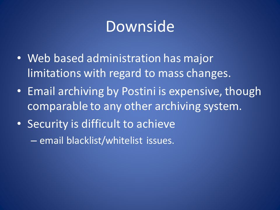 Downside Web based administration has major limitations with regard to mass changes.