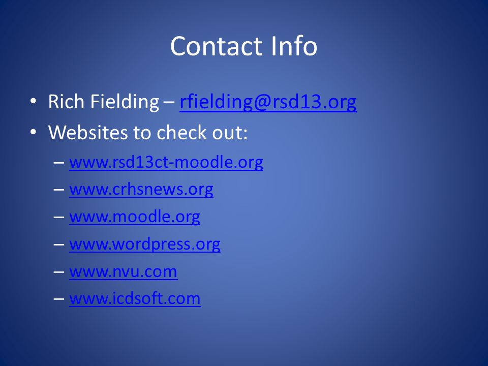 Contact InfoRich Fielding – rfielding@rsd13.org. Websites to check out: www.rsd13ct-moodle.org. www.crhsnews.org.