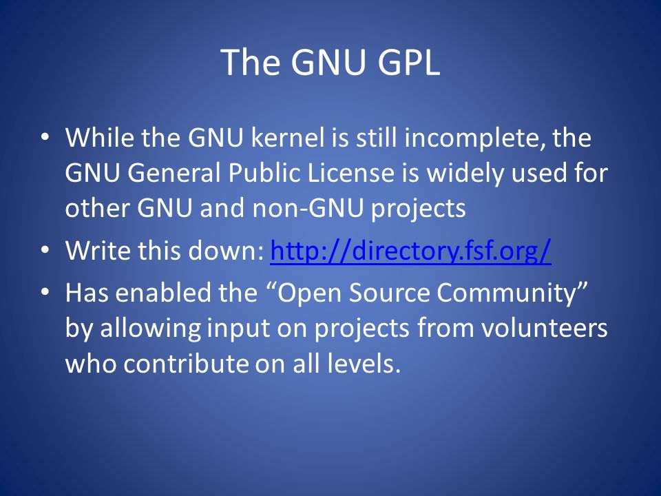The GNU GPLWhile the GNU kernel is still incomplete, the GNU General Public License is widely used for other GNU and non-GNU projects.