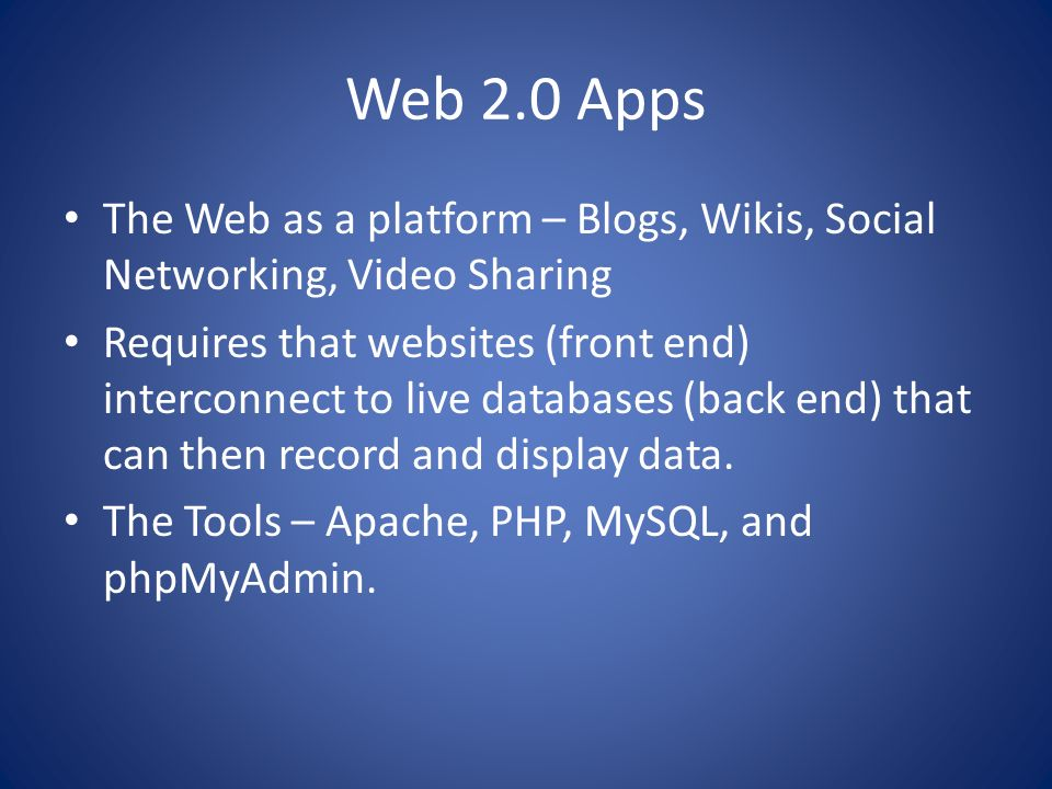 Web 2.0 Apps The Web as a platform – Blogs, Wikis, Social Networking, Video Sharing.