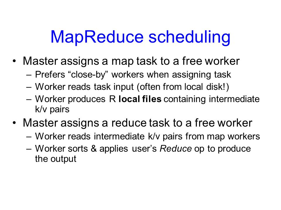 MapReduce scheduling Master assigns a map task to a free worker