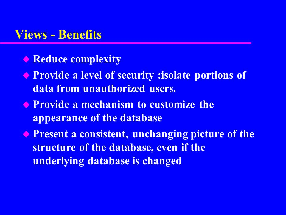 Views - Benefits Reduce complexity