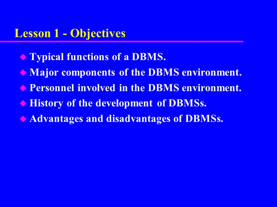 Lesson 1 - Objectives Typical functions of a DBMS.