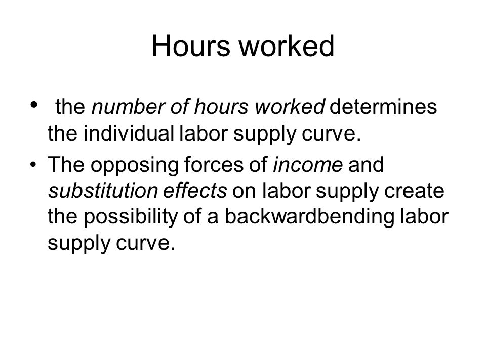 Hours worked the number of hours worked determines the individual labor supply curve.