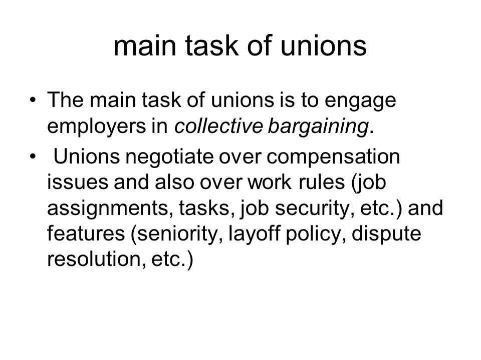 main task of unions The main task of unions is to engage employers in collective bargaining.