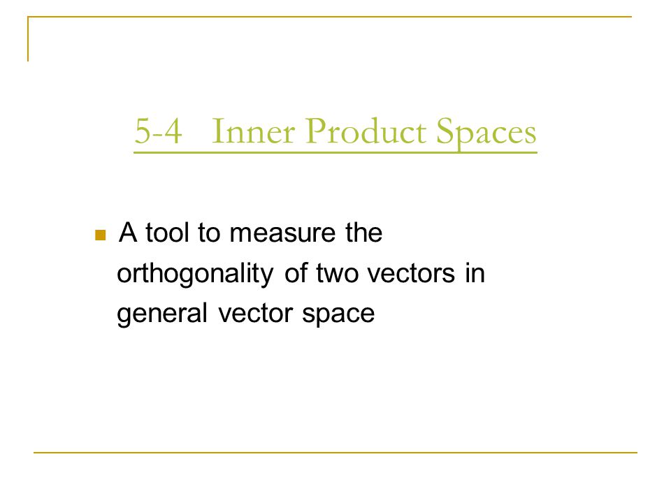 5-4 Inner Product Spaces A tool to measure the