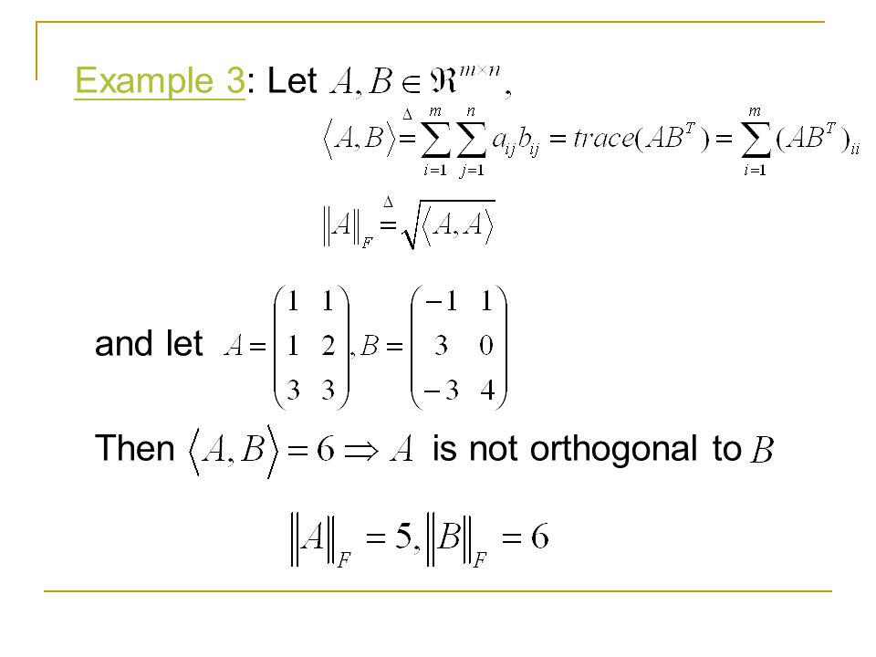 Example 3: Let and let Then is not orthogonal to