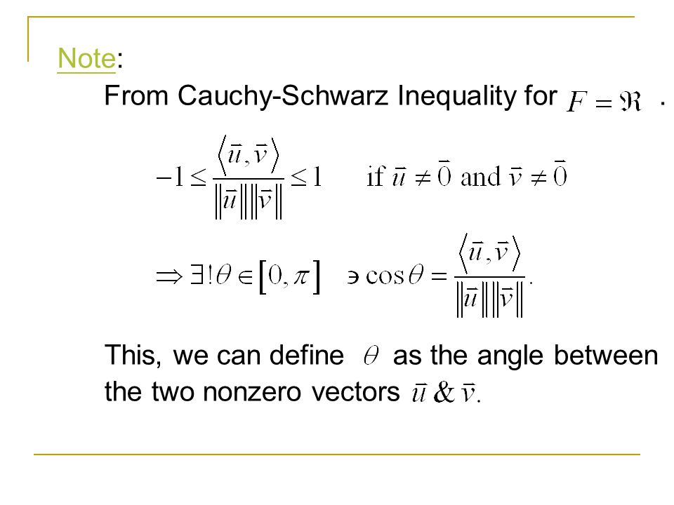 Note: From Cauchy-Schwarz Inequality for . This, we can define as the angle between.