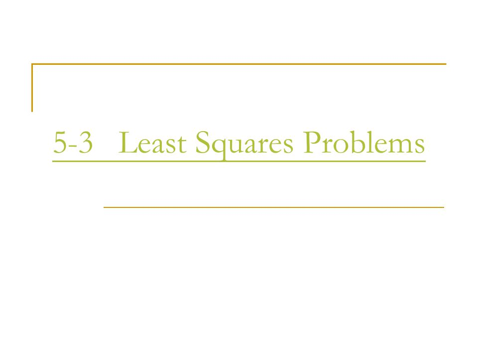 5-3 Least Squares Problems