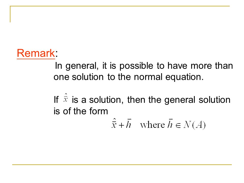 Remark: one solution to the normal equation.