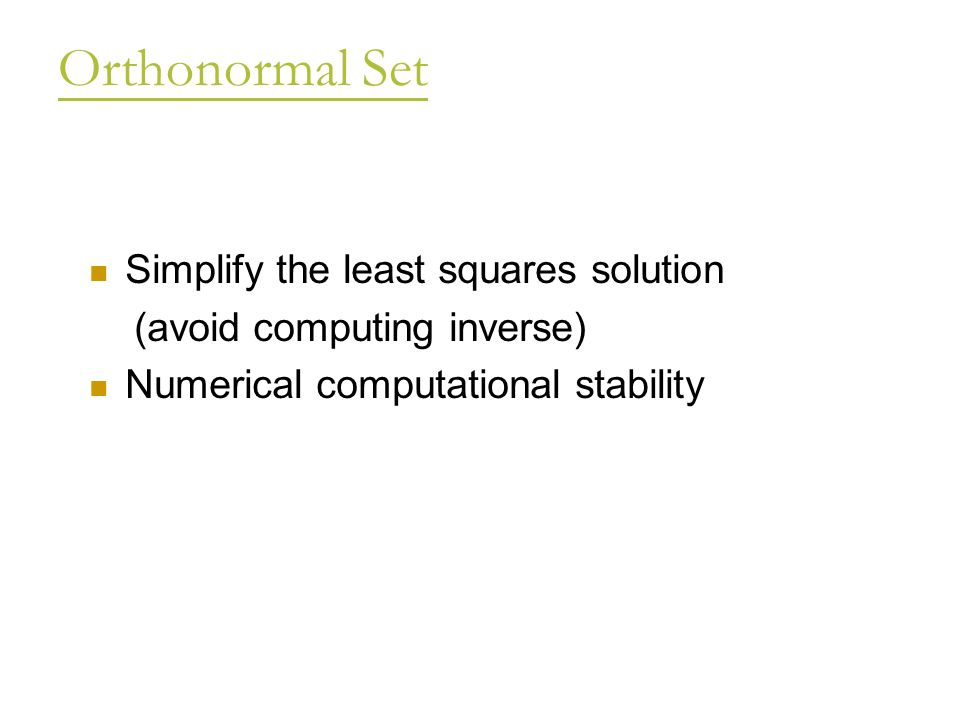 Orthonormal Set Simplify the least squares solution