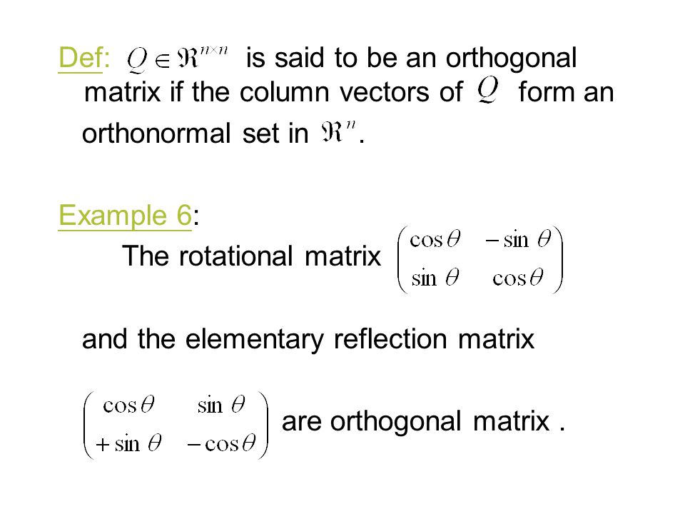 Def: is said to be an orthogonal matrix if the column vectors of form an
