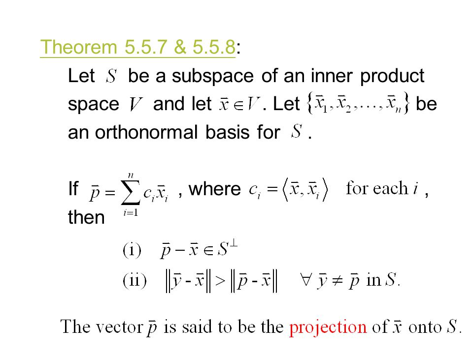 Theorem & 5.5.8: Let be a subspace of an inner product. space and let . Let be.