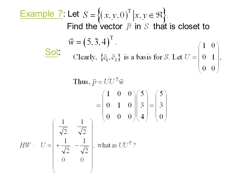 Example 7: Let Find the vector in that is closet to Sol: