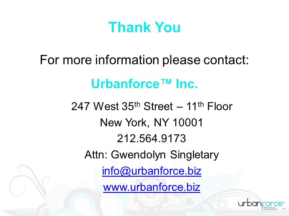 Thank You For more information please contact: Urbanforce™ Inc.
