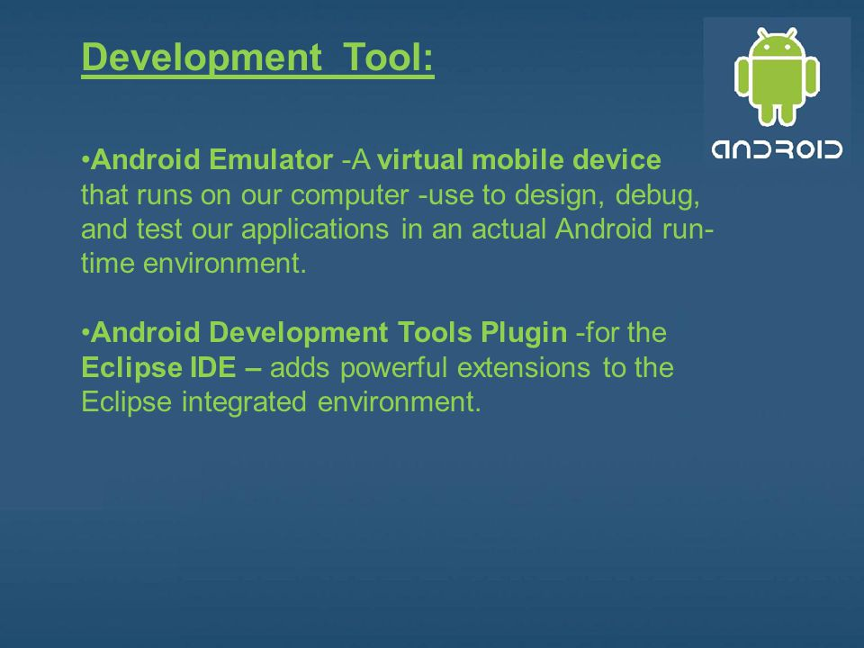 Development Tool: Android Emulator -A virtual mobile device