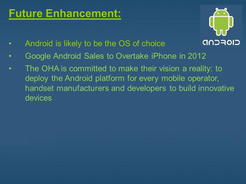 Future Enhancement: Android is likely to be the OS of choice