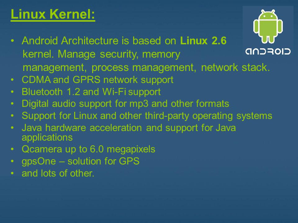 Linux Kernel: Android Architecture is based on Linux 2.6