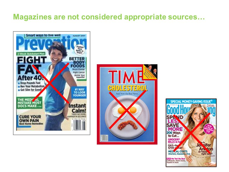 Magazines are not considered appropriate sources…