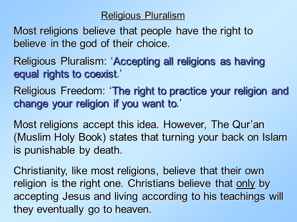 Religious Pluralism Most religions believe that people have the right to believe in the god of their choice.