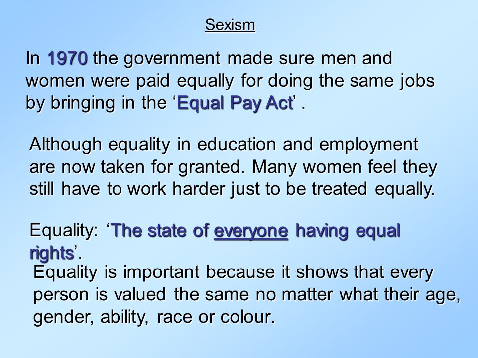 Equality: 'The state of everyone having equal rights'.